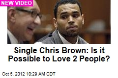Single Chris Brown: Is it Possible to Love 2 People?