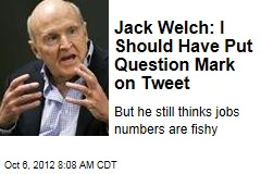 Jack Welch: I Should Have Put Question Mark on Tweet