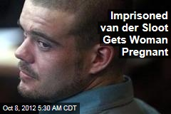 Imprisoned van der Sloot Gets Woman Pregnant: Report