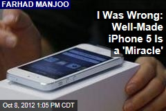 I Was Wrong: Well-Made iPhone 5 Is a 'Miracle'