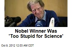 Nobel Winner Was 'Too Stupid for Science'