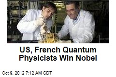 US, French Quantum Physicists Win Nobel