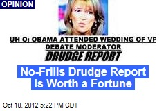 No-Frills Drudge Report Is Worth a Fortune
