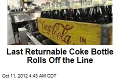 Last Returnable Coke Bottle Rolls Off the Line