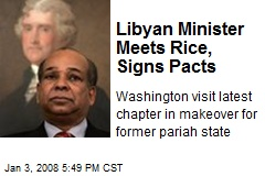 Libyan Minister Meets Rice, Signs Pacts
