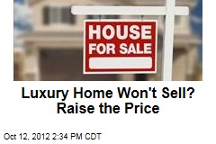 Luxury Home Won't Sell? Raise the Price