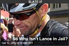 So Why Isn't Lance in Jail?
