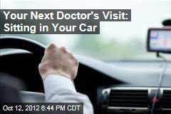 Your Next Doctor's Visit: Sitting in Your Car