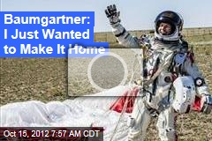 Baumgartner: I Just Wanted to Make It Home