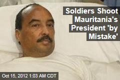 Soldiers Shoot Mauritania's President 'by Mistake'