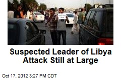 Suspected Leader of Libya Attack Still at Large