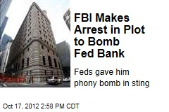 FBI Makes Arrest in Plot to Bomb Fed Bank
