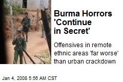 Burma Horrors 'Continue in Secret'