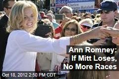 Ann Romney: If Mitt Loses, No More Races
