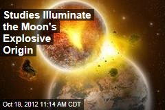 Studies Illuminate the Moon's Explosive Origin