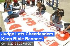 Judge Lets Cheerleaders Keep Bible Banners