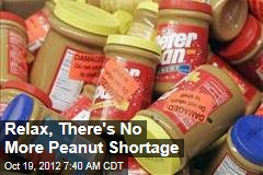 Relax, There's No More Peanut Shortage