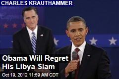 Obama Will Regret His Libya Slam
