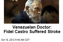 Venezuelan Doctor: Fidel Castro Suffered Stroke