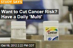 Want to Cut Cancer Risk? Have a Daily 'Multi'