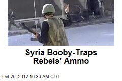 Syria Booby-Traps Rebels' Ammo