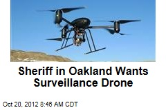 Sheriff in Oakland Wants Surveillance Drone