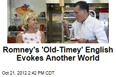 Romney's 'Old-Timey' English Evokes Another World