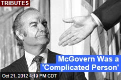 McGovern Was a 'Complicated Person'