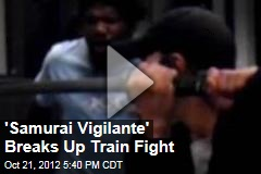 'Samurai Vigilante' Breaks Up Train Fight
