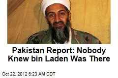 Pakistan Report: Nobody Knew bin Laden Was There
