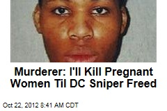 Murderer: I'll Kill Pregnant Women Til DC Sniper Freed