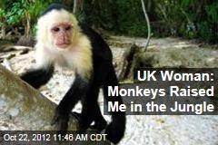 UK Woman: Monkeys Raised Me in the Jungle