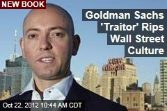Goldman Sachs 'Traitor' Rips Wall Street Culture