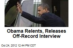 Obama Relents, Releases Off-Record Interview