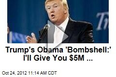 Trump's Obama 'Bombshell:' I'll Give You $5M ...