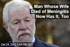 Man Whose Wife Died of Meningitis Now Has It, Too