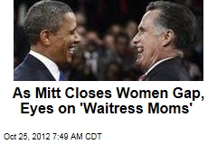 As Mitt Closes Women Gap, Eyes on 'Waitress Moms'