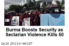 Burma Boosts Security as Sectarian Violence Kills 50