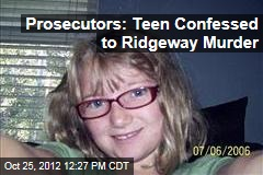 Prosecutors: Teen Confessed to Ridgeway Murder