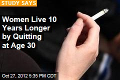 Women Live 10 Years Longer by Quitting at Age 30