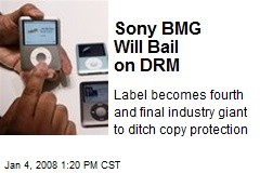 Sony BMG Will Bail on DRM