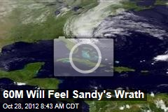 60M Will Feel Sandy's Wrath