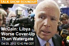 McCain: Libya Worse Cover-Up Than Watergate