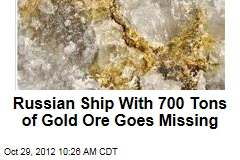 Russian Ship With 700 Tons of Gold Ore Goes Missing