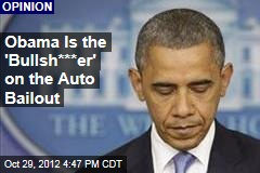 Obama Is the 'Bullsh***er' on the Auto Bailout