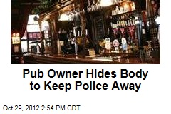 Pub Owner Hides Body to Keep Police Away
