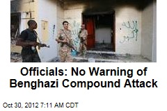 Officials: No Warning of Benghazi Compound Attack