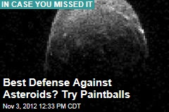 Best Defense Against Asteroids? Try Paintballs