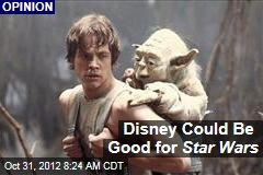 Disney Could Be Good for Star Wars