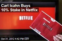 Carl Icahn Buys 10% Stake in Netflix